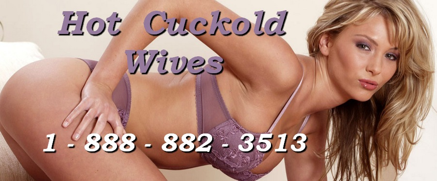 cuckold phone sex and cuckold fantasies with sexy hot wives